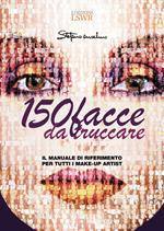 150 facce da truccare. Il manuale di riferimento per tutti i make-up artist