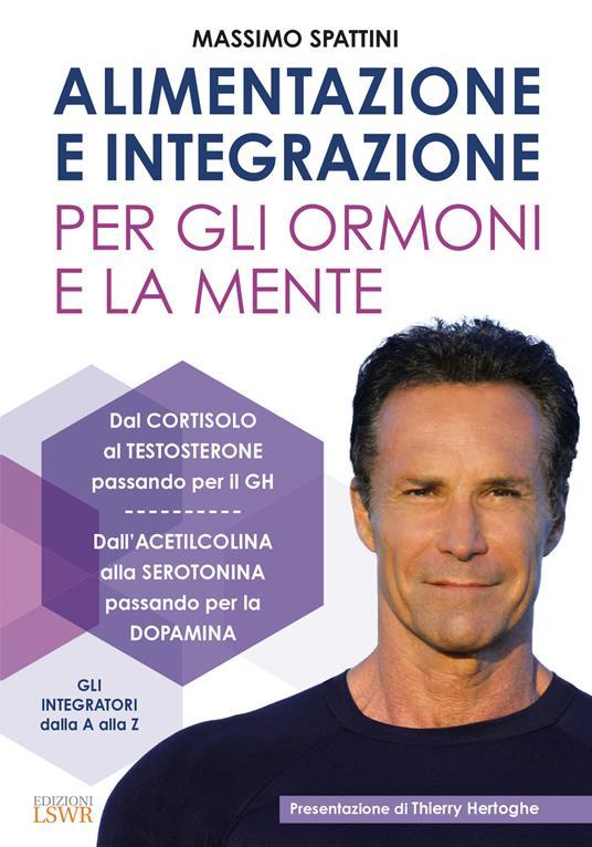 Alimentazione e integrazione per gli ormoni e la mente - Massimo Spattini - copertina