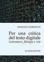Per una critica del testo digitale. Letteratura, filologia e rete