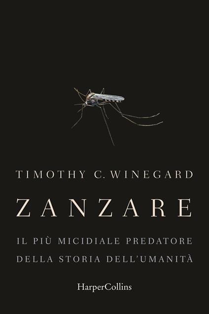 Zanzare. Il più micidiale predatore della storia dell'umanità - Timothy Winegard - copertina