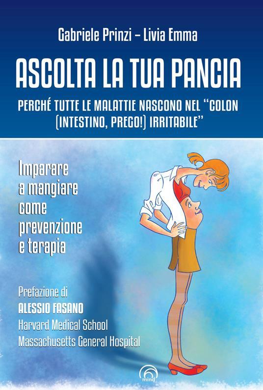 Ascolta la tua pancia. Perché tutte le malattie nascono nel «colon (intestino, prego!) irritabile» - Gabriele Prinzi,Livia Emma - copertina