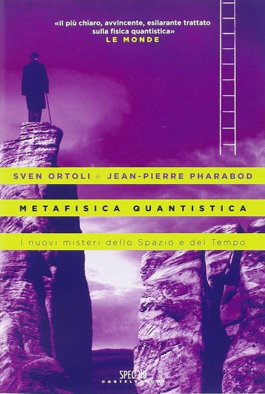 Metafisica quantistica. I nuovi misteri dello spazio e del tempo - Sven Ortoli,Jean-Pierre Pharabod - copertina