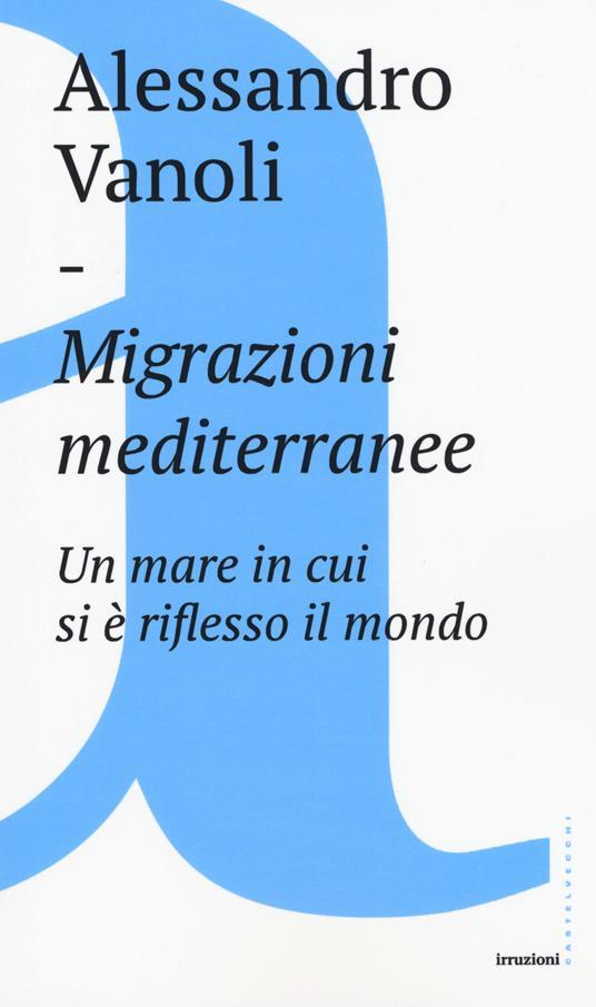 Migrazioni mediterranee. Un mare in cui si è riflesso il mondo - Alessandro Vanoli - copertina