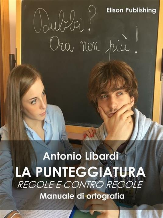 La punteggiatura. Regole e contro regole - Antonio Libardi - ebook
