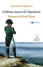 L' ultima stanza di Napoleone. Memorie di Sant'Elena