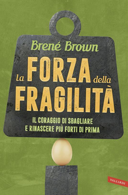 La forza della fragilità. Il coraggio di sbagliare e rinascere più forti di prima - Brené Brown - copertina