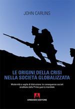 Le origini della crisi nella società globalizzata. Modernità e voglia di distruzione: le conseguenze sociali ereditate dalla prima guerra mondiale