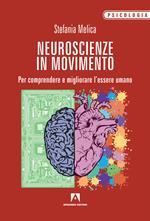 Neuroscienze in movimento. Per comprendere e migliorare l'essere umano