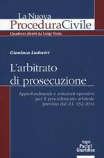 L' arbitrato di prosecuzione. Approfondimenti e soluzioni operative per il procedimento arbitrale previsto dal d.l. 132/2014