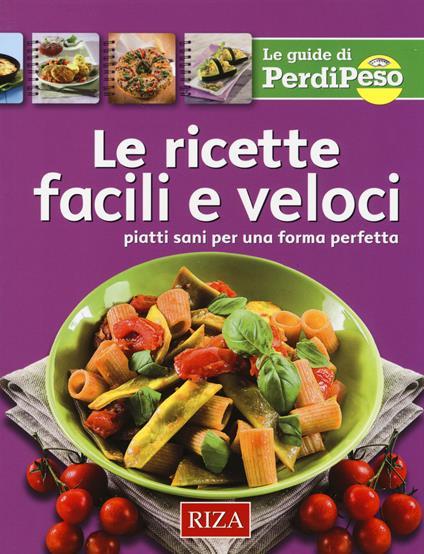 Le ricette facili e veloci. Piatti sani per una forma perfetta - M. Fiorella Coccolo - copertina