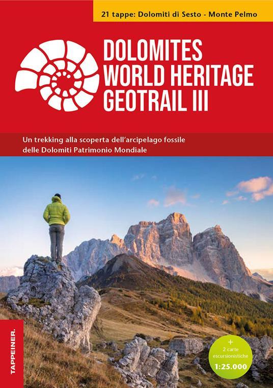 Dolomites World Heritage geotrail. Un trekking alla scoperta dell'arcipelago fossile del Patrimonio mondiale. Con 2 carte escursionistiche 1:25.000. Vol. 3: Dolomiti di Sesto-Monte Pelmo (Veneto). - copertina