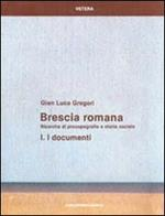 Brescia romana. Ricerche di prosopografia e storia sociale. Vol. 1: I documenti.