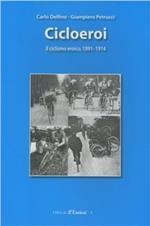Ciclioeroi. Il ciclismo eroico (1891-1914)