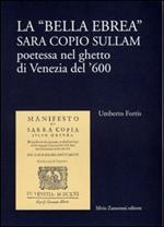 La bella ebrea. Sara Copio Sullam, poetessa nel ghetto di Venezia del '600