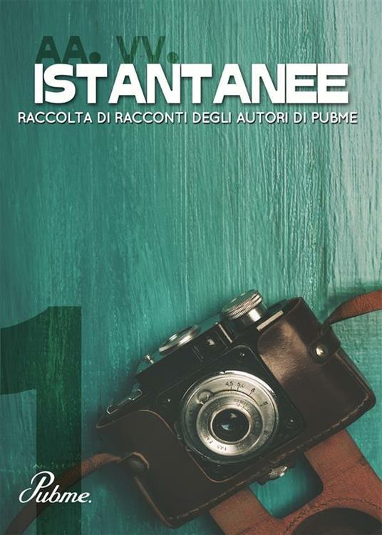 Istantanee. Vol. 1 - V.V.A.A. - ebook