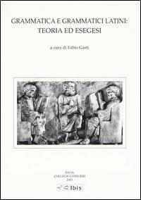 Grammatica e grammatici latini: teoria ed esegesi - copertina