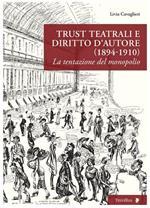 Trust teatrali e diritto d'autore (1894-1910). La tentazione del monopolio