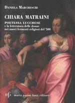 Chiara Matraini. Poetessa lucchese e la letteratura delle donne nei nuovi fermenti letterari del '500
