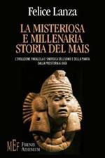 La misteriosa e millenaria storia del mais. L'evoluzione parallela e sinergica dell'uomo e della pianta dalla preistoria a oggi