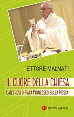 Il cuore della Chiesa. Catechesi di papa Francesco sulla Messa