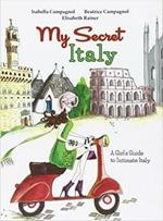 My secret Italy. A girl's guide to intimate Italy