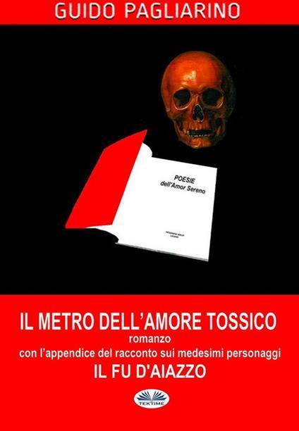 Il metro dell'amore tossico. Ediz. ampliata - Guido Pagliarino - ebook
