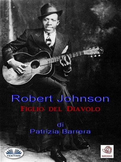 Robert Johnson, figlio del Diavolo - Patrizia Barrera - ebook