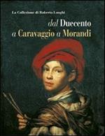 La collezione di Roberto Longhi dal Duecento a Caravaggio a Morandi