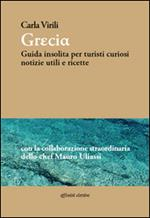 Grecia. Guida insolita per turisti curiosi. Notizie utili e ricette