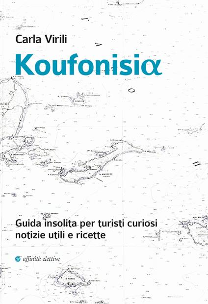 Koufonisia. Guida insolita per turisti curiosi. Notizie utili e ricette - Carla Virili - copertina