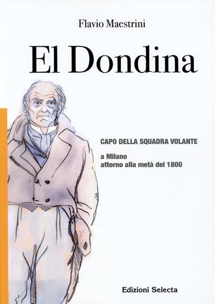 El Dondina. Capo della squadra volante a Milano attorno alla metà del 1800 - Flavio Maestrini - copertina