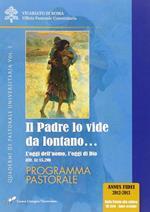 Il Padre lo vide da lontano. Vol. 1: oggi dell'uomo, l'oggi di Dio (cfr. Lc 15,20). Programma pastorale, L'.