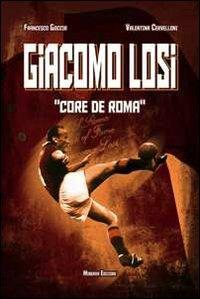 Giacomo Losi. Core de Roma - Francesco Goccia,Valentina Cervelloni - copertina