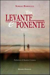 Tra Levante e Ponente - Sergio Barducci - copertina