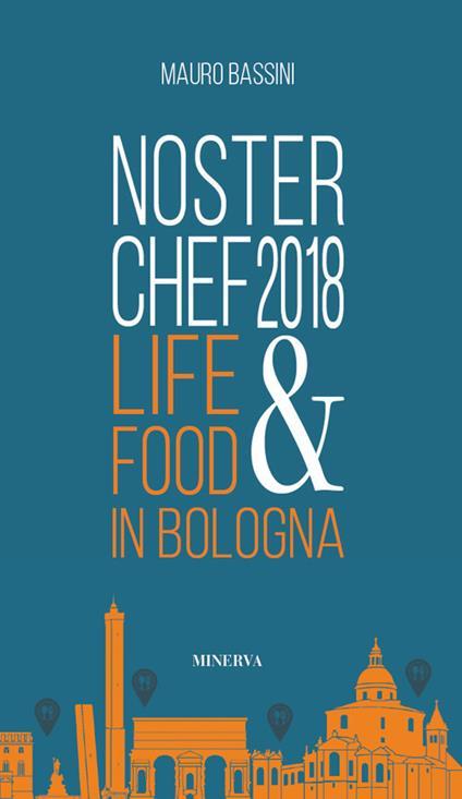 NosterChef 2018. Life & food in Bologna - Mauro Bassini - copertina