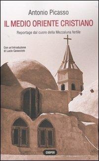 Il Medio Oriente cristiano. Reportage dal cuore della mezzaluna fertile - Antonio Picasso - copertina