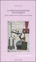 La disumanizzazione tecnologica. Il destino dell'arte nell'epoca delle nuove tecnologie