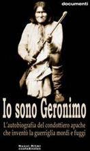 Io sono Geronimo. Autobiografia del capo apache che inventò la guerriglia mordi e fuggi