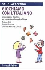 Giochiamo con l'italiano. Una proposta didattica per comunicare in modo efficace. Ediz. illustrata