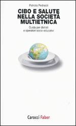 Cibo e salute nella società multietnica. Guida per dietisti e operatori socio-educativi