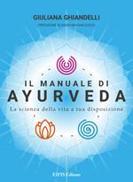 Il manuale di Ayurveda. La scienza della vita a tua disposizione. Nuova ediz.