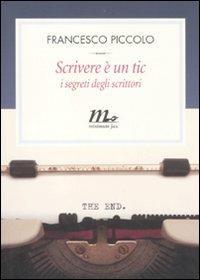 Scrivere è un tic. I segreti degli scrittori - Francesco Piccolo - copertina