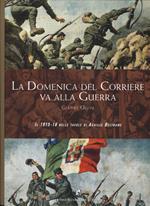 La Domenica del Corriere va alla guerra. Il 1915-18 nelle tavole di Achille Beltrame. Ediz. a colori