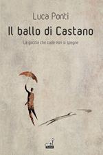 Il ballo di Castano. La goccia che cade non si spegne