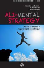 Ali-mental strategy. Nutri la mente e raggiungi l'eccellenza