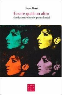 Essere qualcun altro. Ebrei postmoderni e postcoloniali - Shaul Bassi - copertina
