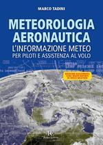 Meteorologia aeronautica. L'informazione meteo per piloti e assistenza al volo. Ediz. illustrata
