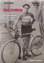 Tano, la busca! Il ciclismo di Gaetano Belloni eterno secondo che sapeva vincere