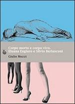 Corpo morto e corpo vivo. Eluana Englaro e Silvio Berlusconi