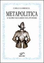 Metapolitica. L'altro sguardo sul potere